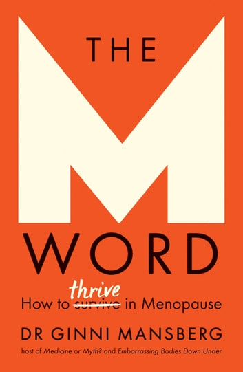 The M Word - How to thrive in menopause ebook by Ginni Mansberg