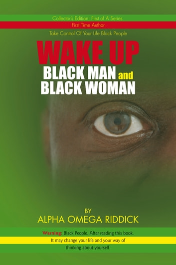 Wake up Black Man and Black Woman ebook by Alpha Omega Riddick