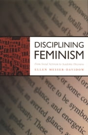 Disciplining Feminism - From Social Activism to Academic Discourse ebook by Ellen Messer-Davidow