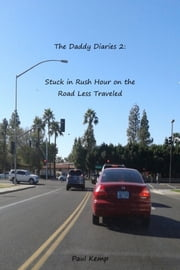 The Daddy Diaries 2: Stuck in Rush Hour on the Road Less Traveled ebook by Paul Kemp