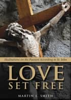 Love Set Free ebook by Martin L. Smith
