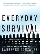 Everyday Survival: Why Smart People Do Stupid Things ebook by Laurence Gonzales
