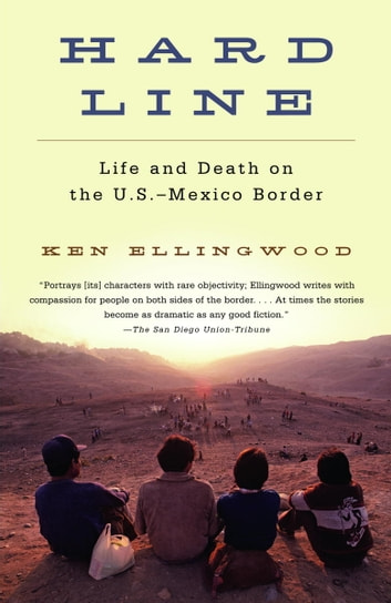 Hard Line - Life and Death on the US-Mexico Border ebook by Ken Ellingwood