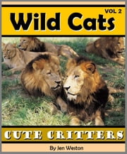 Wild Cats - Volume 2 - A Photo Collection of Adorable Wild Cats including Tigers, Lions, Cheetahs and More! ebook by Jen Weston
