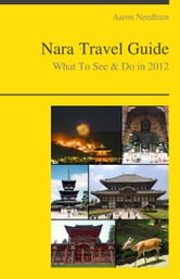 Nara (Japan) Travel Guide - What To See & Do ebook by Aaron Needham