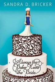 Always the Baker, Never the Bride - Another Emma Rae Creation - Book 1 ebook by Sandra D. Bricker