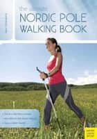 The Ultimate Nordic Pole Walking Book ebook by Dr. Klaus Schwanbeck