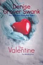 The Valentine - The Wedding Pact #4 ebook by Denise Grover Swank