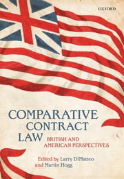 Comparative Contract Law - British and American Perspectives ebook by Larry DiMatteo,Martin Hogg