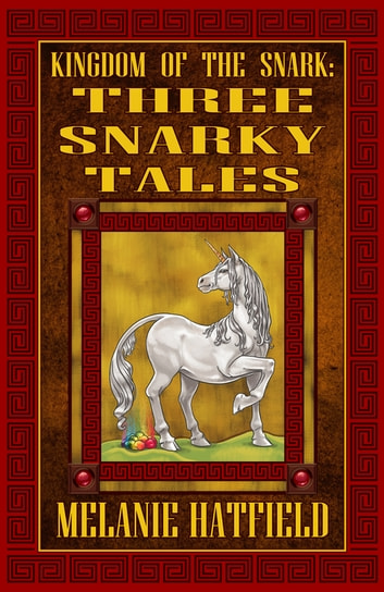 Kingdom of the Snark: Three Snarky Tales ebook by Melanie Hatfield