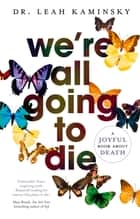 We're All Going to Die ebook by