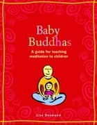 Baby Buddhas: A Guide for Teaching Meditation to Children - A Guide for Teaching Meditation to Children ebook by Lisa Desmond