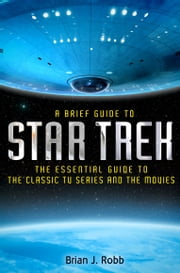 A Brief Guide to Star Trek ebook by Brian J. Robb
