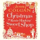 Christmas at Rosie Hopkins' Sweetshop audiobook by Jenny Colgan