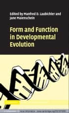 Form and Function in Developmental Evolution ebook by Manfred D. Laubichler,Jane Maienschein