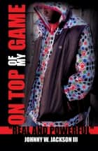 On Top of My Game ebook by Johnny W. Jackson III