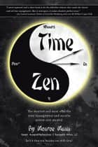 Time Zen - aka Winners Do It Now – The shortest and most effective time management and success system ever created. ebook by Monroe Mann