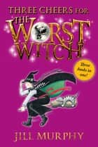 Three Cheers for the Worst Witch ebook by Jill Murphy, Jill Murphy