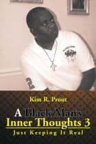 A Black Man's Inner Thoughts 3 ebook by Kim R. Prout
