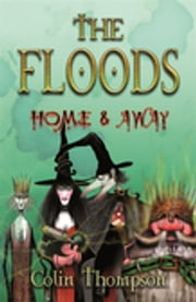 Floods 3: Home And Away ebook by Colin Thompson