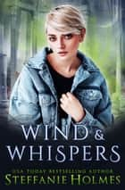 Wind and Whispers ebook by Steffanie Holmes