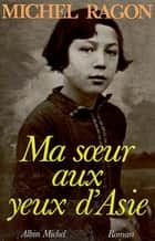 Ma soeur aux yeux d'Asie ebook by Michel Ragon