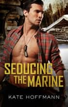 Seducing The Marine ebook by KATE HOFFMANN