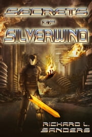 Secrets of Silverwind ebook by Richard L. Sanders