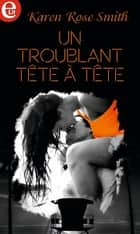 Un troublant tête à tête ebook by Karen Rose Smith