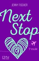 Next Stop - 5e escale ebook by Jenny FISCHER