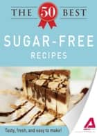 The 50 Best Sugar-Free Recipes ebook by Media Adams
