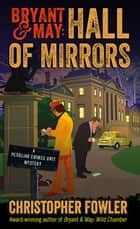 Bryant & May: Hall of Mirrors - A Peculiar Crimes Unit Mystery ebook by Christopher Fowler