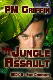 Jungle Assault - The Star Commandos, #8 ebook by P.M. Griffin