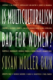 Is Multiculturalism Bad for Women? ebook by Joshua Cohen,Susan Moller Okin,Matthew Howard,Martha C. Nussbaum