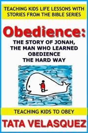 Obedience: The Story of Jonah, the Man who Learned Obedience the Hard Way - Teaching Kids to Obey: Teaching Kids Life Lessons with Stories from the Bible, #1 ebook by Kobo.Web.Store.Products.Fields.ContributorFieldViewModel