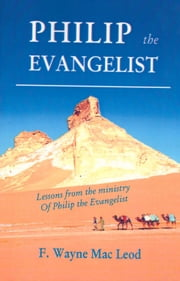 Philip the Evangelist - Lessons from the Ministry of Philip the Evangelist ebook by F. Wayne Mac Leod