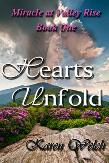 Hearts Unfold: Miracle at Valley Rise Book 1 ebook by Karen Welch