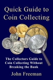 Quick Guide to Coin Collecting ebook by John Freeman