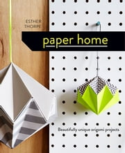 Paper Home - Beautifully unique origami projects ebook by Esther Thorpe