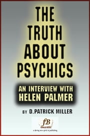 The Truth About Psychics: an interview with Helen Palmer ebook by D. Patrick Miller