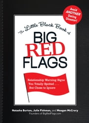 The Little Black Book of Big Red Flags: Relationship Warning Signs You Totally Spotted . . . But Chose to Ignore ebook by Natasha Burton,Julie Fishman