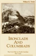 Ironclads and Columbiads - The Coast ebook by William R. Trotter