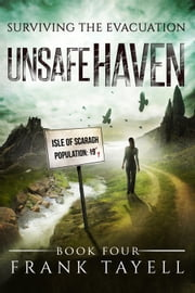 Surviving The Evacuation, Book 4: Unsafe Haven ebook by Frank Tayell