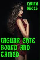 Jaguar Chic Bound and Tamed ebook by Laura Knots