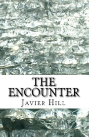 The Encounter ebook by Javier Hill