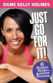 Just Go For It ebook by Dame Kelly Holmes