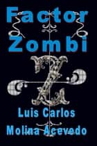 Factor Zombi ebook by Luis Carlos Molina Acevedo