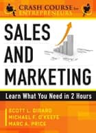 Sales & Marketing - Learn What You Need in 2 Hours ebook by Michael F. O'Keefe, Scott L. Girard Jr., Marc A. Price