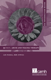 Women, Abuse and Trauma Therapy - An Information Guide ebook by Lori Haskell, EdD, C.Psych