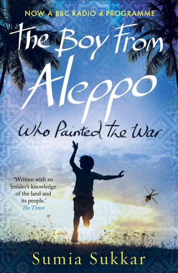 The Boy From Aleppo Who Painted The War ebook by Sumia Sukkar